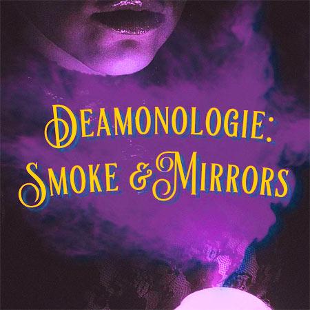 Daemonologie Smoke & Mirrors